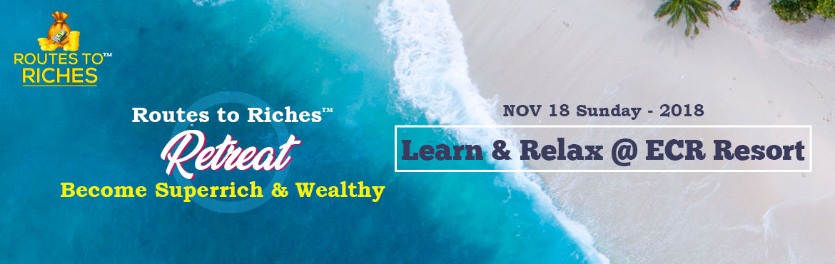 Book Online Tickets for Routes to Riches, Chennai.   This relaxed Paced Learning retreat is NOT for everyone. This is for the Persons who are truly committed to be 'Rich & happy'. 'Routes to Riches' Retreat teaches you the proven ways to go from rags to riches and bui