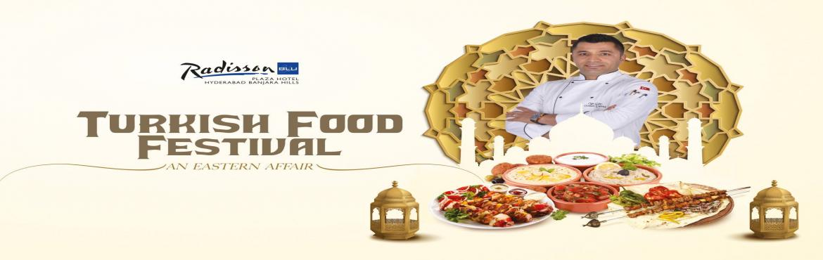 Book Online Tickets for Turkish Food Festival  An Eastern Affair, Hyderabad. Come join us as we celebrate the diverse culture and mouth-watering cuisine of Turkey starting today at Radisson Blu Plaza Hotel Banjara Hills in association with Consulate General of the Republic of Turkey in Hyderabad and Turkish Airlines Take a ba