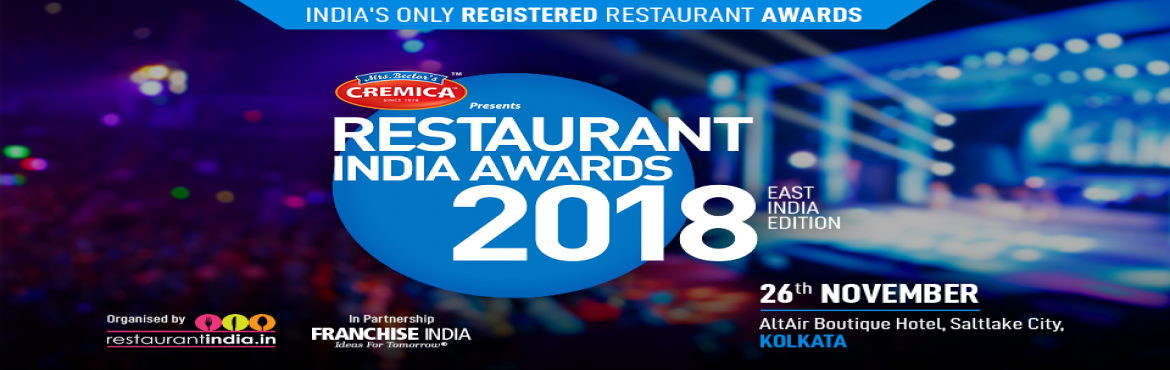 Book Online Tickets for Restaurant Awards 2018 - East India Edit, Kolkata. India\'s only registered Awards are back in Kolkata! The prime focus ofRestaurant Awards 2018 - East India Edition is to create recognition for various spectrum of industry experts who are part of this affluent industry. The awards will create