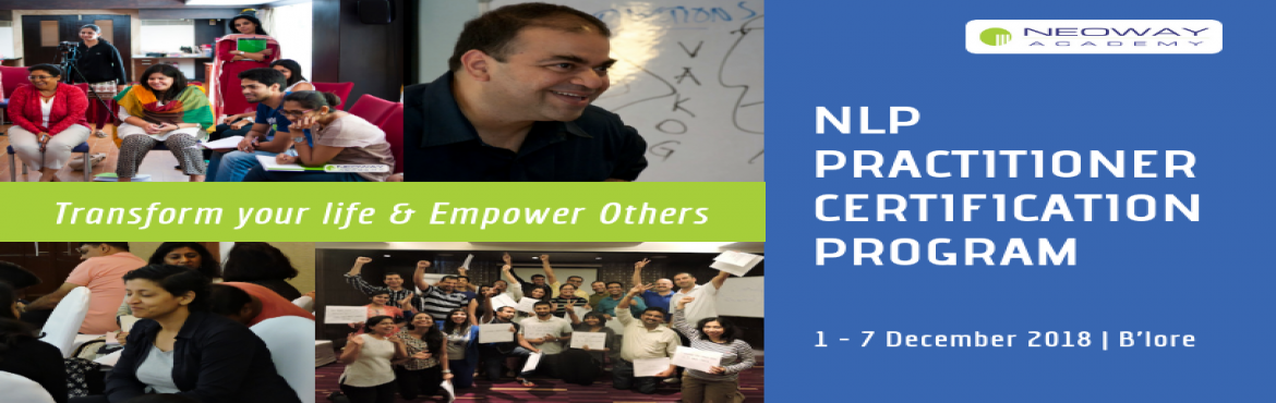 Book Online Tickets for NLP Practitioner Certification Program , Bengaluru. The Neoway NLP Practitioner Certification Program is a life transforming program designed to enable participants to fully understand and practice the skills of NLP in their professional and work situations as well as for their own growth, develo
