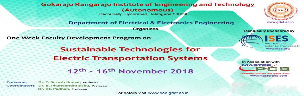 Book Online Tickets for FDP on Sustainable Technologies for  Ele, Hyderabad. One Week Faculty Development Program on Sustainable Technologies for Electric Transportation Systems This FDP aims to provide a platform for academicians, engineers and researchers to learn present technologies in the areas of renewabl