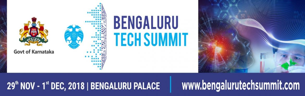 Book Online Tickets for Bengaluru Tech Summit 2018, Bengaluru. The Event Karnataka is globally recognised as the IT and BIO capital of India and Bengaluru has gained the reputation as the 4th largest technology cluster of the world. The Government of Karnataka offers the most conducive ecosystem for the startups