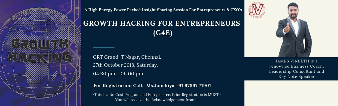 Book Online Tickets for Growth Hacking for Entrepreneurs (G4E), Chennai.   Growth Hacking for Entrepreneurs (G4E)  (This is a No Cost Program and Entry is Free. Prior Registration is MUST - You will receive the Acknowledgement from us)    A High Energy Power Packed Insight Sharing session for Entrepreneu
