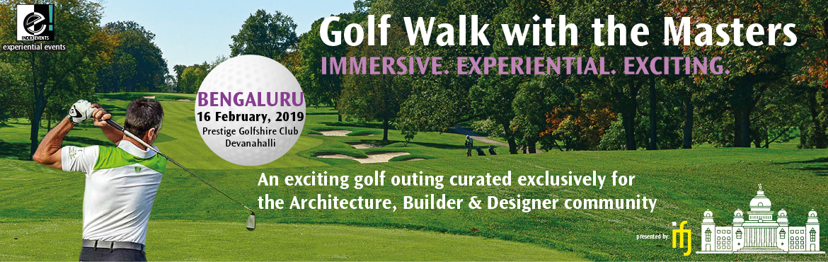 Book Online Tickets for  Golf Walk With The Masters - Bengaluru, Bengaluru. A special bond is built between people who do something experiential together... build a home, take a vacation or play a game together. The e! events are built around the experience of doing something immersive and experiential like a round of golf a