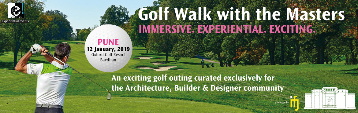 Book Online Tickets for  Golf Walk With The Masters - Pune, Pune. A special bond is built between people who do something experiential together... build a home, take a vacation or play a game together. The e! events are built around the experience of doing something immersive and experiential like a round of golf a