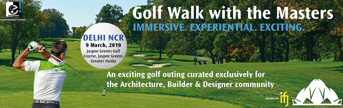 Book Online Tickets for  Golf Walk With The Masters - Delhi NCR, Greater No. A special bond is built between people who do something experiential together... build a home, take a vacation or play a game together. The e! events are built around the experience of doing something immersive and experiential like a round of golf a