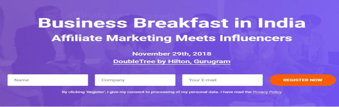 Book Online Tickets for Business Breakfast by Admitad India: Aff, Gurugram. A unique affiliate marketing event to bring together CPA marketing experts, advertisers, publishers, influencers and bloggers outside and across India. An important scope of the event is to start a conversation about the crossroads of aff
