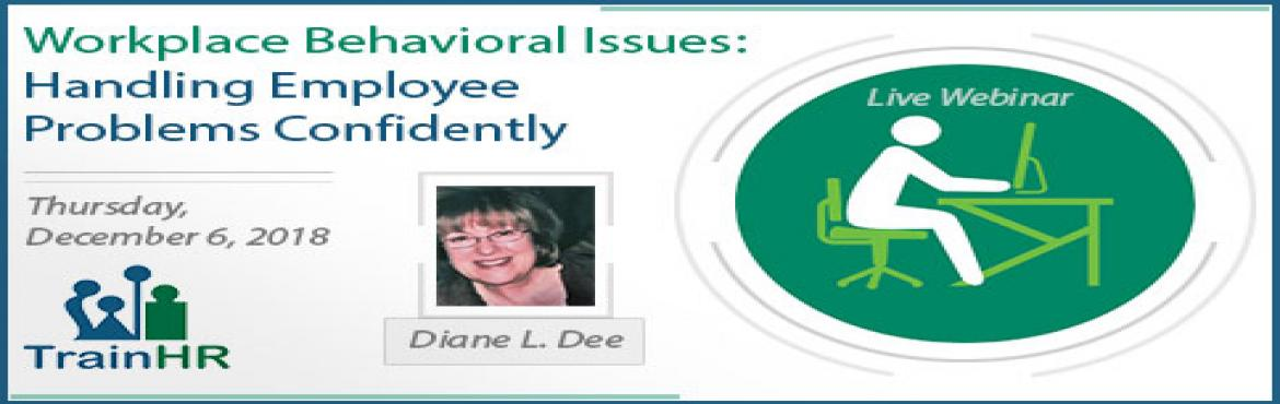 Book Online Tickets for Workplace Behavioral Issues: Handling Em, Fremont. The TrainHR Course is approved by HRCI and SHRM Recertification Provider.   Overview:Problem employees are lurking in every workplace and wherever they are, you can be sure they\'re costing your organization plenty - in lowered morale, lo
