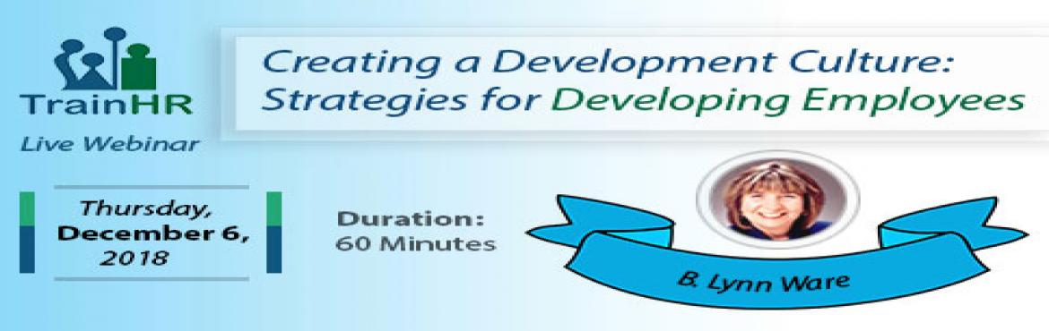 Book Online Tickets for Creating a Development Culture: Strategi, Fremont. The TrainHR Course is approved by HRCI and SHRM Recertification Provider.  Overview:Many organizations are now putting effective skill and career development programs in place to engage and retain key talent and develop talent resources f