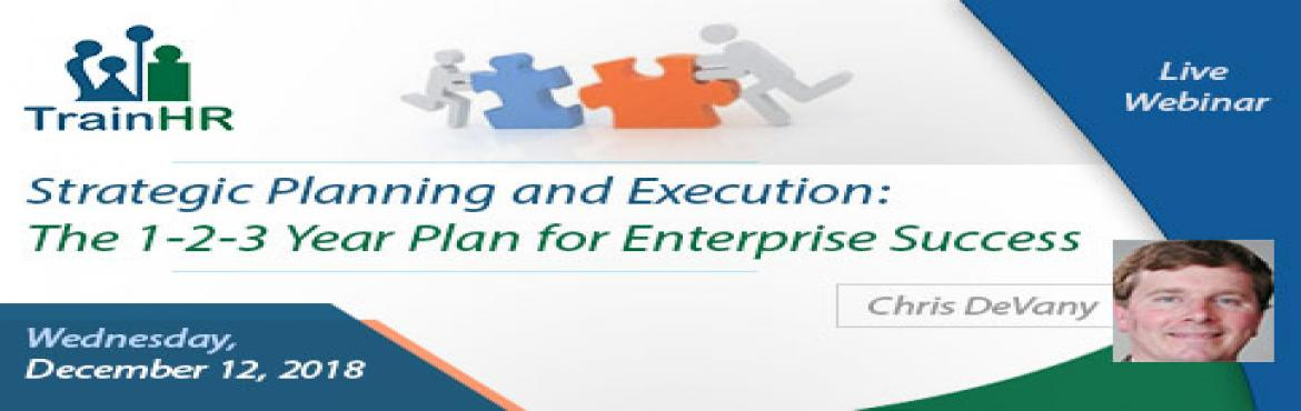 Book Online Tickets for The 1-2-3 Year Plan for Enterprise Succe, Fremont. The TrainHR Course is approved by HRCI and SHRM Recertification Provider.  Overview:Is your organization poised to implement strategies that create value, generate growth and result in profits? Who thinks strategically in your firm? Strat