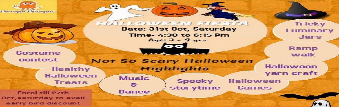 Book Online Tickets for Halloween Fiesta at Orange Octopus, New Delhi.  Costume contest Ramp walk Spooky storytime Halloween yarn craft Tricky luminary jars Healthy halloween treats Halloween games