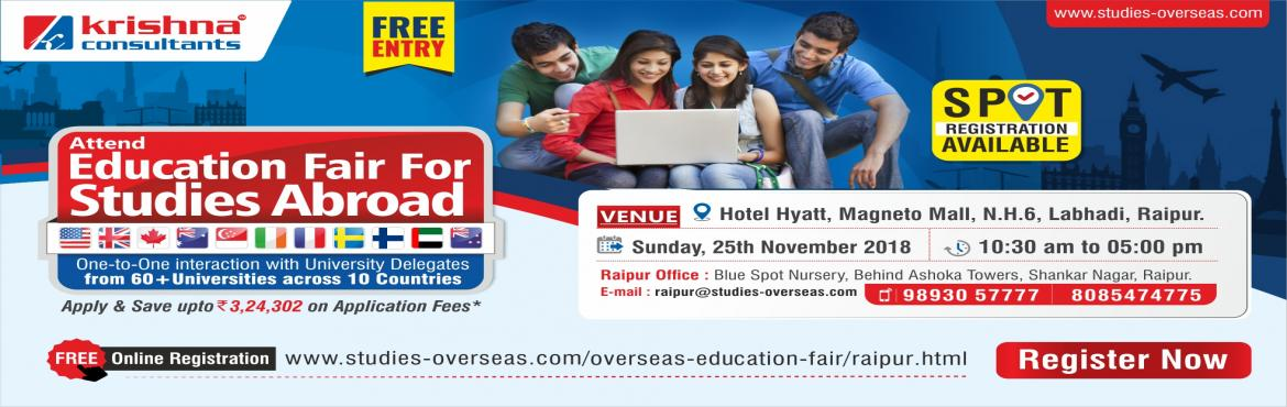 Book Online Tickets for Overseas Education Fair Raipur - 2018, Raipur. Participate in the Biggest Overseas Education Fair at Raipur on Sunday,25th November 2018. Meet and interact with delegates of 60+ Universities from USA, Canada, Australia, UK, Ireland, New Zealand, Singapore and Europe under one roof. Apply & Sa