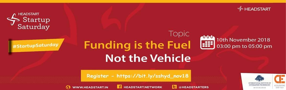Book Online Tickets for Funding is the fuel, not the vehicle - S, Hyderabad.  Funding is the fuel, not the vehicle!  Agenda: 02:00 - Registrations begin The offline event registration begins for the attendees who didn\'t book their seat online. 02:00 to 02:45 - Pre-event Networking In Headstart, it\'s all about ne