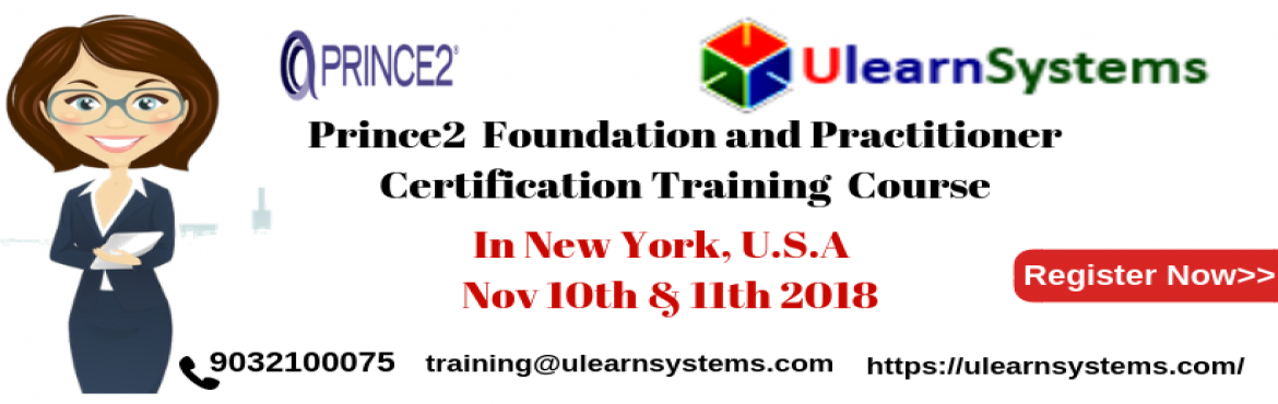 Book Online Tickets for Prince2 Foundation and Practitioner Cert, New York. UlearnSystem\'s Offer Prince2 Foundation & Practitioner Certification Training Course in NewYork,USA. PRINCE2 Certification Training Course Description: PRINCE2 Certification Eligibility Criteria: There are no pre-requisites to take up PRINCE2 Fo