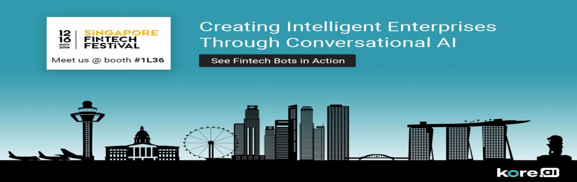 Book Online Tickets for  Kore.ai at Singapore FinTech Festival 2, Singapore.  Experience Conversational AI for FinTech Platforms  Attending the Singapore FinTech Festival 2018? Watch our fintech bots in action - we are in Booth 1L36, Hall 1. Experience a hands-on session to see real-world use cases where fintech bots ma
