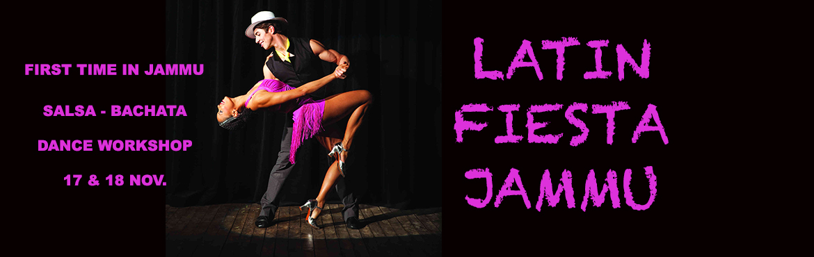 Book Online Tickets for LATIN FIESTA JAMMU - 2 Days Salsa Bachat, Jammu. First Time in Jammu2 Days Salsa Bachata and Kizomba Dance Workshop in Gandhi Nagar Jammu.A strong base in SALSA  for instructors and dance lovers.