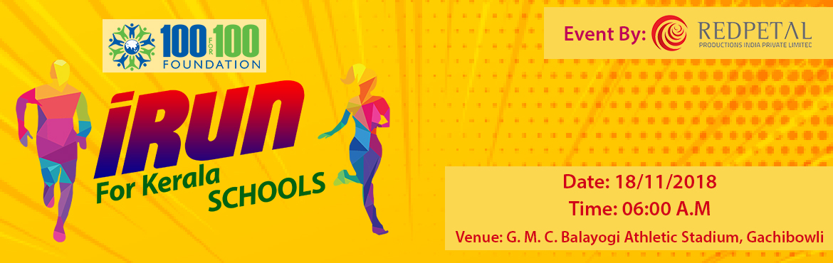 Book Online Tickets for iRun For Kerala Schools - 2k Run, Hyderabad. 100For100 Foundation registered under Section 25 of the Company\'s Act is actively engaged in taking up causes that would improve rural infrastructure, school education and healthcare.About 650 schools in Kerala were damaged in the recent floods whic