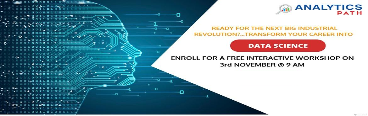 Book Online Tickets for Attend For The Exclusive Free Data Scien, Hyderabad. Enroll Yourself For The Free Workshop Session On Data Science By Domain Experts At Analytics Path On 3rd Nov 9 AM About The Event: Planning at making a career in the advanced profession of Data Science? Here is the best chance to avail a direct inter
