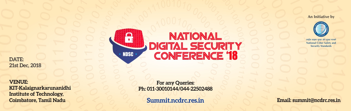 Book Online Tickets for NATIONAL DIGITAL SECURITY CONFERENCE 201, Coimbatore. ABOUTNATIONAL DIGITAL SECURITY CONFERENCE \'18 National Digital Security Conference \'18 is organized by the National Cyber Safety and Security Standards in association with various State & Central Governments on 21st of December, 2018 at K