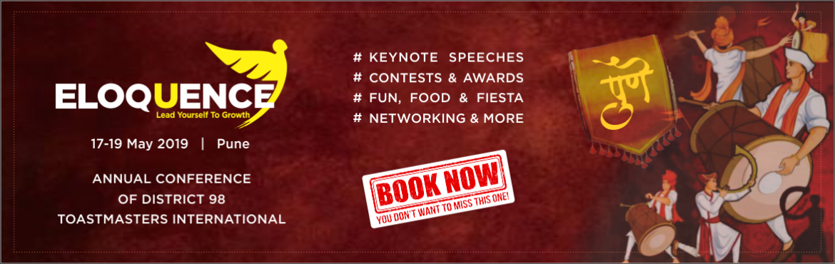 Book Online Tickets for ELOQUENCE 2019, Pune. Eloquence is the annual conference of District 98, Toastmasters International. In 2019, it will be hosted in Pune from 17th - 19th May. Toastmasters International is committed to building public speaking and leadership skills. The conference will wit