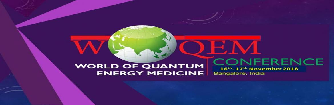 Book Online Tickets for World of Quantum Energy Medicine 2018, Bengaluru. 3rd Edition of WOQEM 2018 is on 16th and 17th Nov 2018 followed by Post conference workshop. Do not miss this time. It is more exciting and more fun.   The venue is fabulous with banquet on the 1st day of the conference with Bonfire.&n