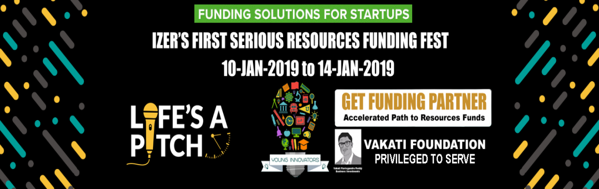 Book Online Tickets for Izer First Serious Resources Funding Fes, Hyderabad. Izer First Serious Resources Funding Fest 2019 Izer\'s first edition of Startup Resources Fund Fest on Jan, 2019, we are offering you an opportunity to get resources funding efficiently and quickly. The inaugural event had many sc