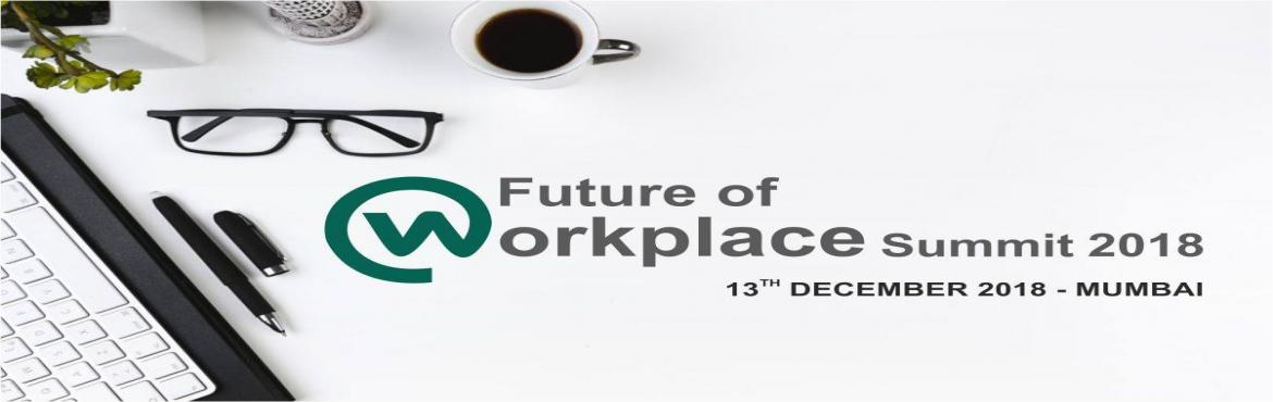 Book Online Tickets for Future of Workplace Summit 2018, Mumbai. The Future of Workplace is Now, Are you Ready? Advances in technology are improving the employee experience and increasing efficiency and productivity. Navigate how work is moving 'beyond the box' and explore