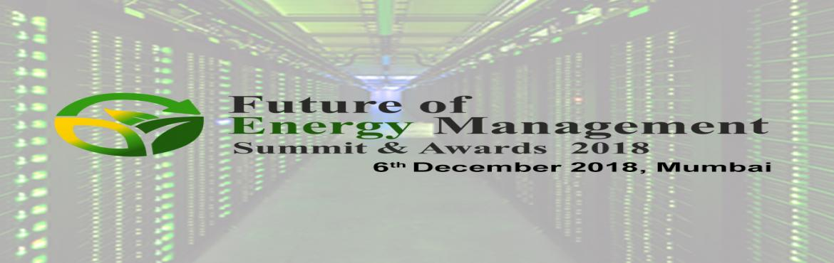 Book Online Tickets for Future of Energy Management Summit and A, Mumbai. India as the 6th largest consumer of energy in the world, sees energy as the most important and essential resource for country\'s development. Considering it being the major challenge, we shall  discuss key challenges and concerns of the domain