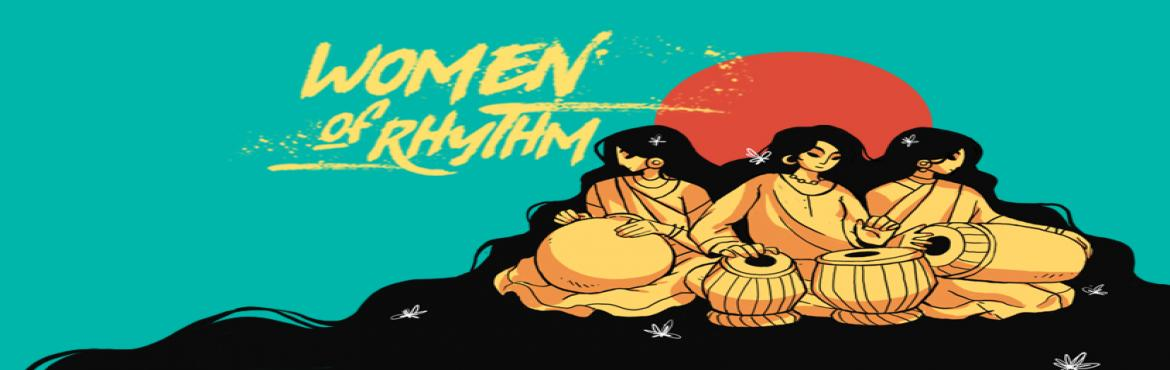 Book Online Tickets for Women Of Rhythm, Mumbai. Women Of Rhythm is on a quest to present the best of drummers and percussionist from across the country,who are on a mission to thrive and want to carve their own niche in the rhythm world.Come -Support-Encourage-Cheer and join them on this endeavor.