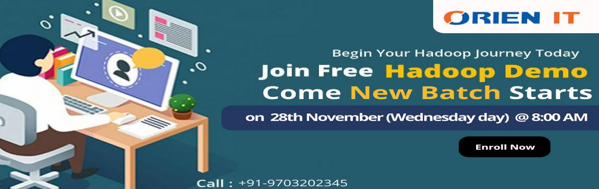 Book Online Tickets for Get Interacted With The Hadoop Domain Ex, Hyderabad. Gain Effective Career Knowledge In Hadoop Through Experts Interaction With Orien IT Hadoop Free Demo and starts new batch On 28th Nov Wednesday @ 8 AM Get Interacted With The Hadoop Domain Experts With Orien IT Exclusive Free Demo Session On Had
