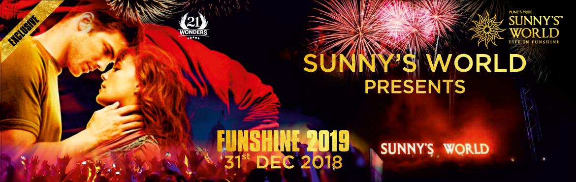 Book Online Tickets for FUNSHINE  2019 at Sunnys World, Pune. New Year 2019 Eve is just a while away but it\'s late to make plans till the time you book Funshine 2019 the most happening hilltop new year party of the town and Pune\'s Pride Sunny\'s World is \'the\' place for exclusive party of exclusive people.