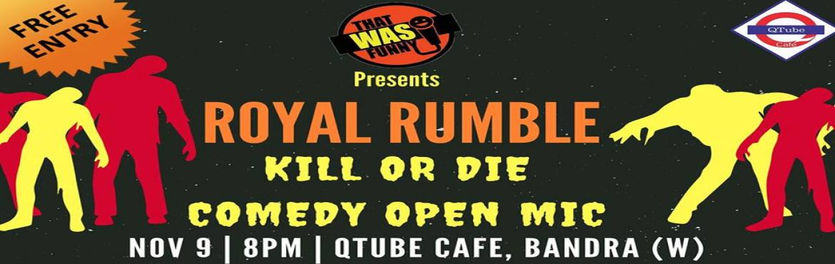 Book Online Tickets for Comedy Royal Rumble - Fight 1 - FREE ENT, Mumbai. FREE ENTRY - RS \