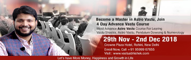 Book Online Tickets for 4 Day Advance Vastu Course, New Delhi. Learn Vastu Shastra & Astro-Vastu from Vastu Guru Abhishek Goel and Become a Certified Astro Vastu Expert in 4 Days, Join the Best 4 Day Advance Vastu Course. Vastu Abhishek course is the best Astro Vastu course because it covers Vastu, AstroVast