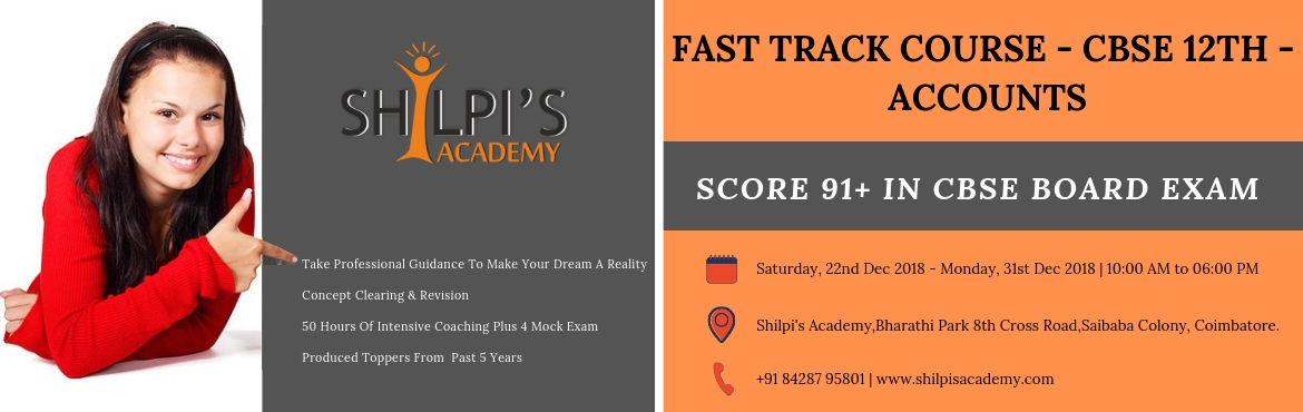 Book Online Tickets for Fast Track Course - CBSE 12TH - ACCOUNTS, Coimbatore. Fast Track Accounts Course for CBSE Students !   SCORE 91+ IN CBSE BOARD EXAM.    TAKE PROFESSIONAL GUIDANCE TO MAKE YOUR DREAM A REALITY. CONCEPT CLEARING & REVISION  50 HOURS OF INTENSIVE COACHING PLUS 4 MOCK EXAM PRODUCED T