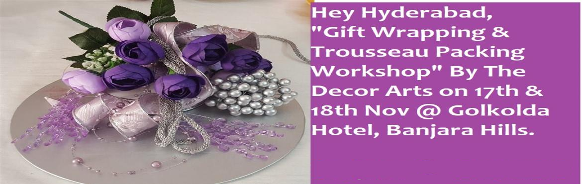 Book Online Tickets for Gift Wrapping and Trousseau packing Work, Hyderabad. * Gift Wrapping workshop.Date : 17th Nov 2018 Time : 9:00 am to 1:00 pmFee : Rs 3500/- (Inclusive material)  * Trousseau packing Workshop.Date : 17th Nov 2018Time : 2 pm to 6 pmFee : Rs 3500/- (Inclusive Material) * Advance Trousseau packing.Dat