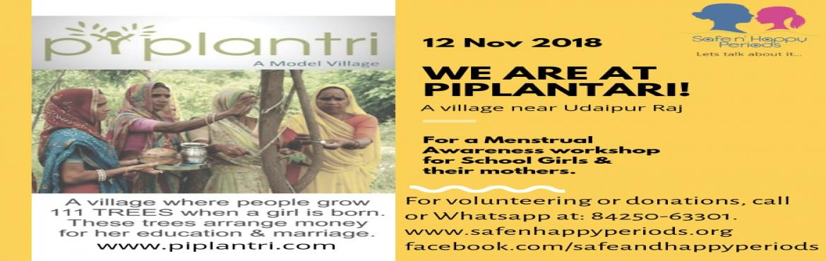 Book Online Tickets for Workshop on Menstruation in Piplantri Ne, Piplantri . A much awaited Menstrual workshop & Pad Donation by Safe N\' Happy Periods. 12 Nov 2018 At Piplantri village near Udaipur.  A village that does not need introduction and is known as model village. We are happy to do the menstrual workshops