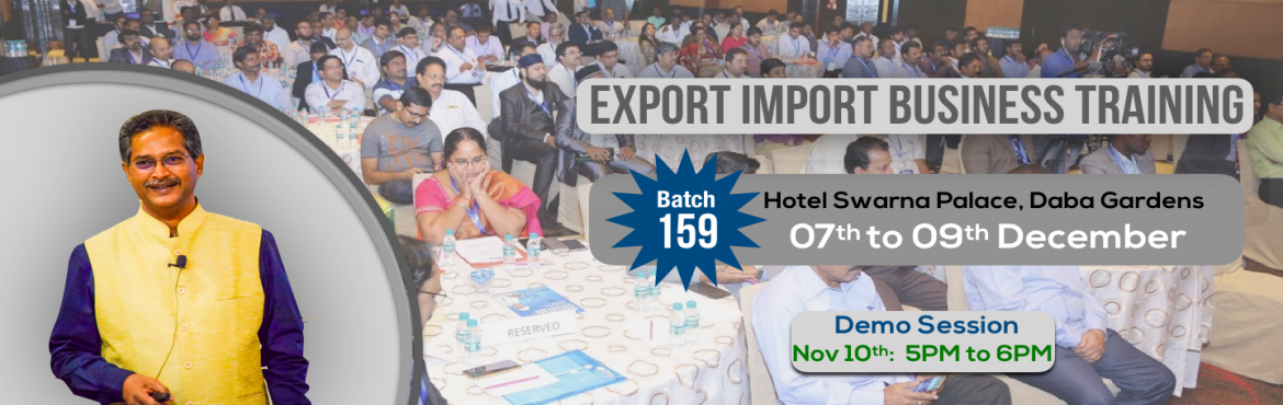 Book Online Tickets for Demo for Batch-159, Visakhapat. This Demo Session will give you an understanding of the present scenario of Export and Imports, Unexplored Products & Markets and also the content of our 3-Days Training Program. Click here to see details of Main Training Call 8106649400 for more