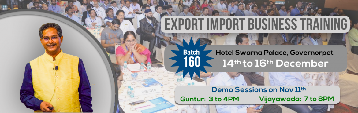 Book Online Tickets for Demo for Batch-160, Vijayawada. Demo Sessions:  3PM to 4PM at Guntur (Hotel Sindhoori) 7PM to 8PM at Vijayawada (Hotel Swarna Palace) This Demo Session will give you an understanding of the present scenario of Export and Imports, Unexplored Products & Markets and also the