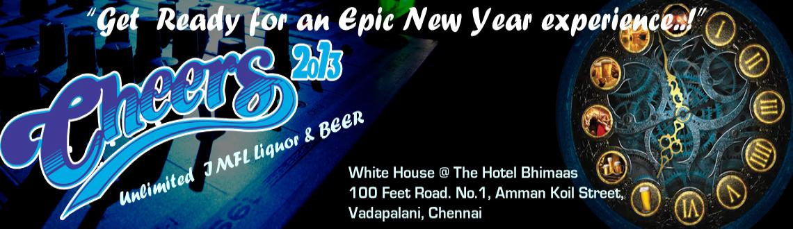 Book Online Tickets for Cheers 2013 - NYE Bash @ White House, Chennai.  