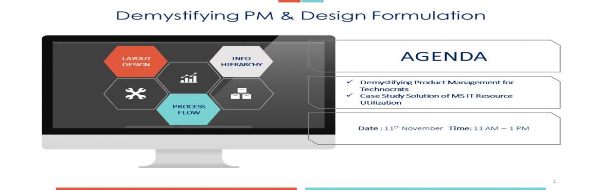 Book Online Tickets for Workshop on Demystifying PM and Design F, Hyderabad. Who Should Attend:  IT Professionals who are interested in Product Leadership A Tech enthusiast or an Entrepreneur Individuals interested in UX  Objective: At the end of the workshop, you will be able to demystify Product Management & solve compl