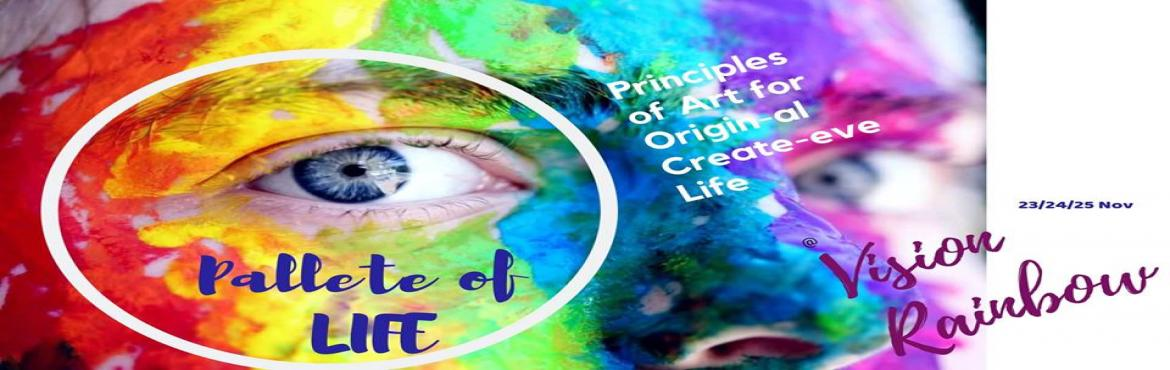Book Online Tickets for Pallete of Life, Hyderabad. The Palette of Life (PoL)~ Principles of Art for an Origin-al and Create-eve Life;you deserve this!Intention: Learn the art and explore the crucial link between art and life to reawaken the inner artist.Date and Timing : 23 - 25 November 201823