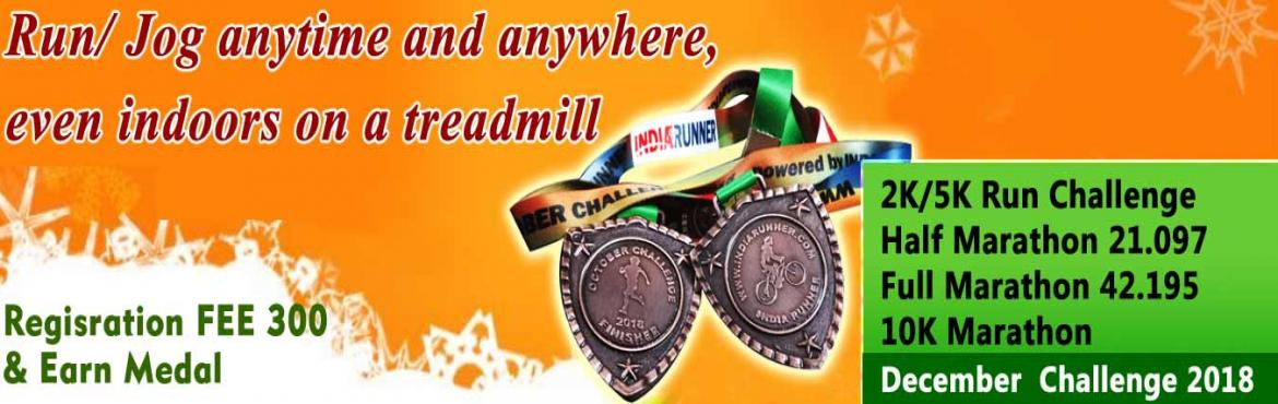 Book Online Tickets for 2K/5K/10K/21K/42K RUN DECEMBER CHALLENGE, Delhi. December Challenge 2018 2K/5K Run/Jog daily in a month Complete Your Run in Your Own Time at Your Own Pace Anywhere in the World! OVERVIEW EVENT DESCRIPTION: RUN/Jog from any location you choose. You can run, jog on the road, on the trail, on the tre