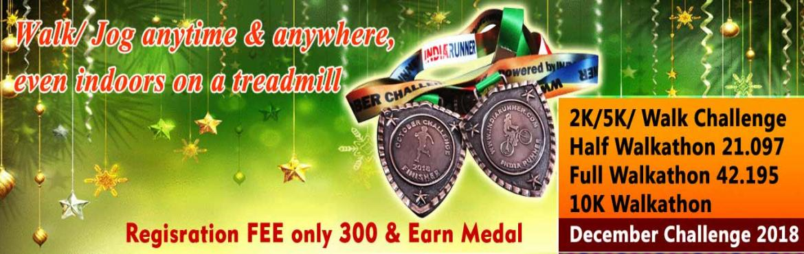 Book Online Tickets for 2K/5K/10K/21K/42K Walk DECEMBER CHALLENG, Jaipur. December Challenge 2018 2K/5K Walk/Jog daily in a month Complete Your Run in Your Own Time at Your Own Pace Anywhere in the World! OVERVIEW EVENT DESCRIPTION:  Walk/Jog from any location you choose. You can walk, jog on the road, on the t