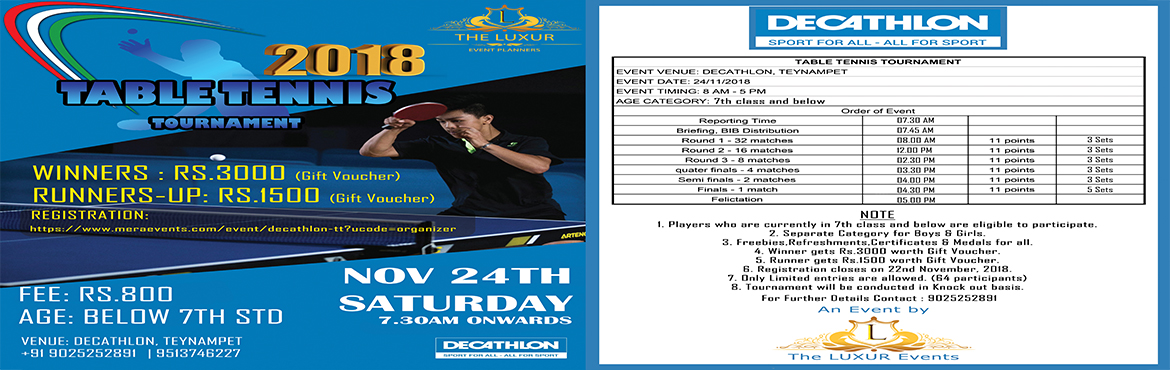Book Online Tickets for DECATHLON TABLE TENNIS TOURNAMENT, Chennai. DECATHLON TABLE TENNIS TOURNAMENT is to be held on 24th November, 2018 at DECATHLON,Teynampet.  NOTES:  Players who are currenly in 7th class and beloware eligible to participate. Separate Category for Boys & Girls. Freebies,Refreshme