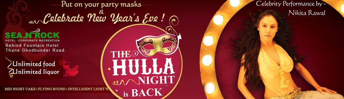 Book Online Tickets for The Hulla Night 2013, Mumbai. The Hulla Night 2013 - New Year Party @ Sea N Rock