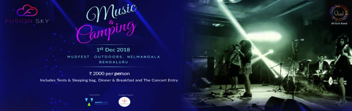Book Online Tickets for Music and Camping Festival, Bengaluru. Fusion Sky music and camping festival is all set to entertain you with Bengaluru\'s famous all girls band \'THE VOID\'. This festival is not just about live music but also camping under the starry sky, meeting new people, relishing good food and endl