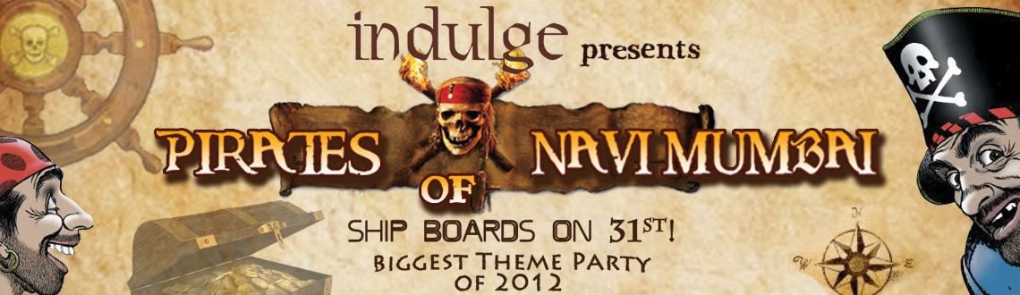 Book Online Tickets for Pirates of Navi Mumbai - New Year Party, Mumbai. Pirates of Navi Mumbai   A first of its kind theme party in Navi MumbaiVoted as the top 10 best New Year parties in Mumbai by \\\