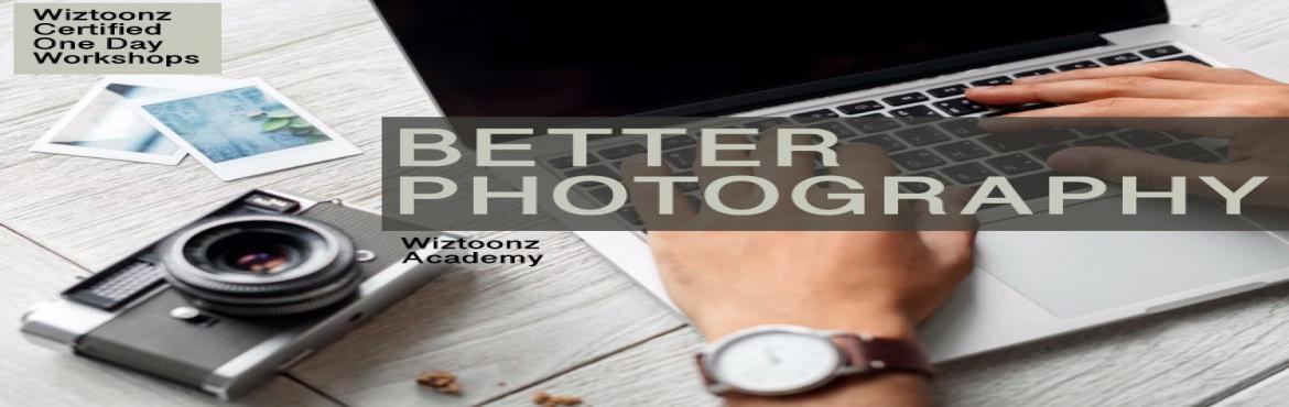 Book Online Tickets for Certified One Day Workshop on Better Pho, Bengaluru. Whether you a beginner in photography, an expert or just an enthusiast, this session will make you see the art of photography from a fresh perspective. Are you interested in making your photos better?You just bought a DSLR but don\'t know h