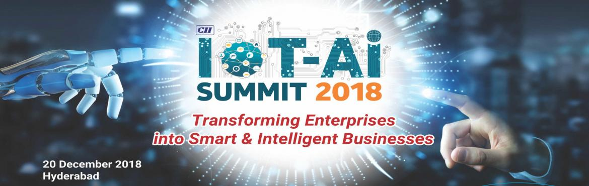 "Book Online Tickets for CII IoT-AI Summit 2018, Hyderabad. Confederation of Indian Industry (CII) are organizing 2nd Edition of IoT-AI Summit, a one day conference with the theme ""Transforming the Enterprises into Smart & Intelligent Businesses"" on 20 December 2018 at Taj Krishna, Hyderabad."