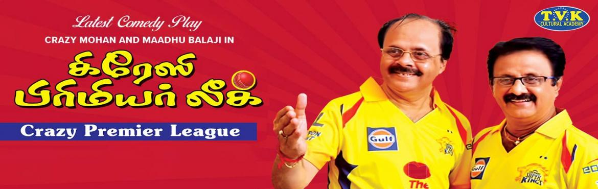 Book Online Tickets for Crazy Premier League, Chennai. Tvk Cultural Academy presents New Comedy play by Drama Crazy Mohan and Madhu Balaji\'s \